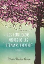 Los Complicados Amores de Las Hermanas Valverde by María Paulina Camejo...