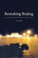 Remaking Beijing: Tiananmen Square and the Creation of a Political Space, Hung,