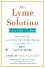 THE LYME SOLUTION: A 5-Part Plan to Fight the Inflammatory Auto-Immune Response