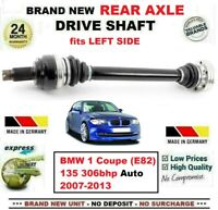 FOR BMW 1 Coupe (E82) 135 306bhp Auto 2007-2013 1x NEW REAR AXLE LEFT DRIVESHAFT
