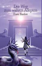 Der Weg zum wahren Adepten von Franz Bardon (2017, Gebundene Ausgabe)