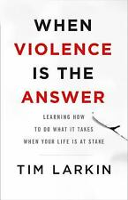 When Violence Is the Answer : Learning How to Do What It Takes When Your Life Is