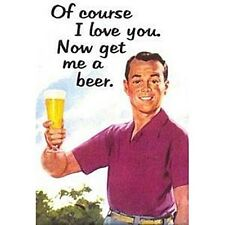 Of Course I Love You, Now Get Me A Beer funny fridge magnet (hb)