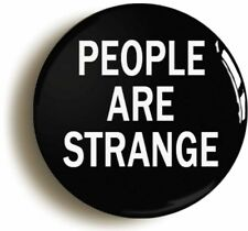 PEOPLE ARE STRANGE FUNNY BADGE BUTTON PIN (Size is 1inch/25mm diameter)