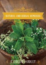 The Good Living Guide to Natural and Herbal Remedies: Simple Salves, Teas, Tinct