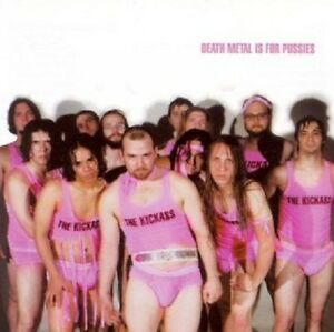 THE KICKASS - DEATH METAL IS FOR PUSSIES -  MUSIC CD