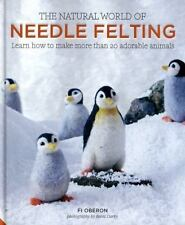 The Natural World of Needle Felting: Learn How to Make More Than 20 Adorable Ani