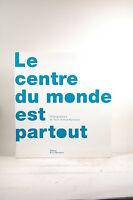 Le centre du monde est partout - Arthus-Bertrand, Yann Editions de La Martiniere