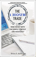 The 1 Hour Trade: Make Money With One Simple Strategy, One Hour Daily (PDF) book