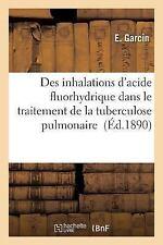 Des Inhalations d'Acide Fluorhydrique Dans le Traitement de la Tuberculose...