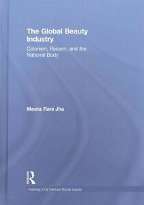 The Global Beauty Industry Colorism, Racism, and the National Body 9781138188419