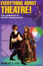 Everything about Theatre! The guidebook of theatre fundamentals by Robert L. Lee
