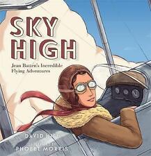 Sky High: Jean Batten's Incredible Flying Adventures by David Hill (Hardback, 2017)