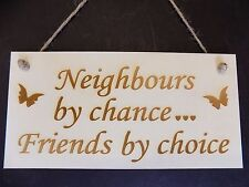 """""""Neighbours by chance - Friends by choice"""" Wood Hanging Door Sign Gift Present"""