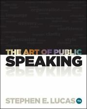 The Art of Public Speaking by Stephen Lucas, 11th edition, (c)2012