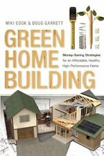Green Home Building: Money-Saving Strategies for an Affordable, Healthy, High-Pe