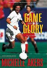 Game and the Glory : An Autobiography Hardcover Michelle Akers