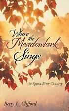 Where the Meadowlark Sings : In Spoon River Country by Betty L. De Witt...