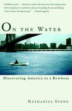 NEW - On the Water: Discovering America in a Row Boat by Stone, Nathaniel