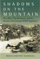 Shadows on the Mountain: The Allies, the Resistance, and the Rivalries that D...