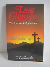 Last Chance: The Final Week in Jesus' Life by James Taylor