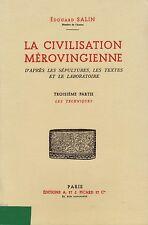 LA CIVILISATION MÉROVINGIENNE IIIe PARTIE LES TECHNIQUES - EDOUARD SALIN PICARD