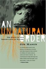 An Unnatural Order : The Roots of Our Destruction of Nature by Jim Mason...