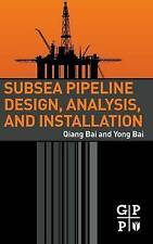Subsea Pipeline Design, Analysis, and Installation by Bai, Qiang, Bai, Yong