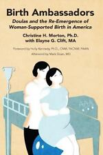 Birth Ambassadors : Doulas and the Re-Emergence of Women-Supported Birth in A...