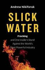 Slick Water: Fracking and One Insider's Stand against the World's Most Powerful