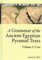 A Grammar of the Ancient Egyptian Pyramid Texts, Vol. I: Unis 9781575067520