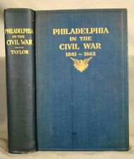 Frank H. Taylor. Philadelphia in the Civil War 1861-65. First ed 1913 Illus Map.