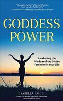 Goddess Power : Awakening the Wisdom of the Divine Feminine in Your Life, Pap...