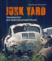 Junk Yard Traumautos auf dem Edelschrottplatz Traumwagen Schrott Oldtimer Buch