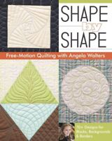 Shape by Shape Free-Motion Quilting With Angela Walters : 70+ Designs for Blo...
