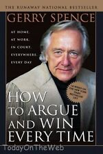 How to Argue & Win Every Time: At Home, At Work, In Court by Gerry Spence