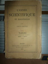 LOUIS FIGUIER : l'année scientifique et industrielle - tables de 1857 à 1877