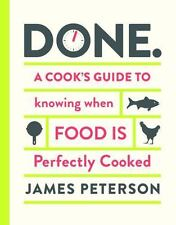 Done : A Cook's Guide to Knowing When Food Is Perfectly Cooked by James...