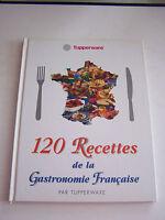 120 RECETTES DE LA GASTRONOMIE FRANCAISE PAR TUPPERWARE . BEAU LIVRE . TB ETAT .