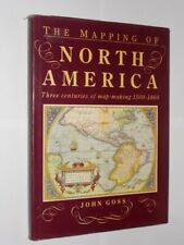 The Mapping Of North America Three Centuries Of Map-Making 1500-1860 John Goss.
