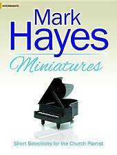 Mark Hayes Miniatures: Short Selections for the Church Pianist by Hayes, Mark