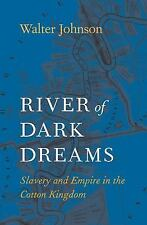 River of Dark Dreams : Slavery and Empire in the Cotton Kingdom by Walter...