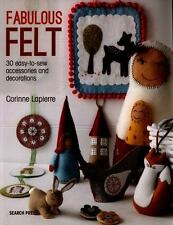 Fabulous Felt : How to Make Beautiful Accessories and Decorations by Corrine Lap