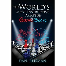 World's Most Instructive Amateur Game Book. By Dan Heisman. NEW CHESS BOOK