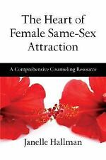 The Heart of Female Same-Sex Attraction : A Comprehensive Counseling Resource...