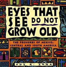 Eyes That See Do Not Grow Old: The Proverbs of Mexico, Central and South Americ