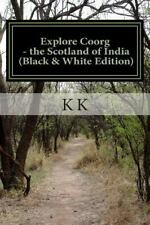Explore Coorg - the Scotland of India (Black and White Edition) : A Travel...