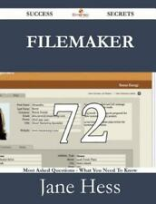 FileMaker 72 Success Secrets - 72 Most Asked Questions on FileMaker - What You N