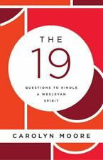 The 19 : Questions to Kindle a Wesleyan Spirit by Carolyn Moore