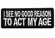 I SEE NO GOOD REASON TO ACT MY AGE - IRON or SEW-ON PATCH